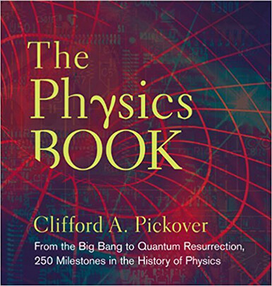 Clifford A. Pickover, The Physics Book