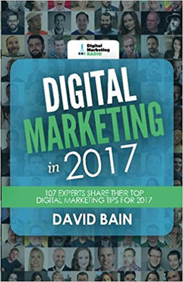 Digital Marketing in 2017 by David Bain