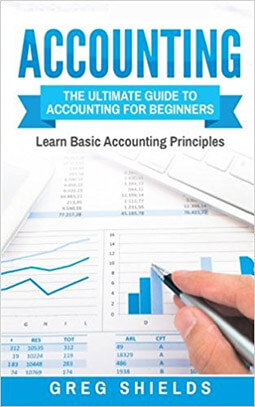 Greg Shields Accounting: The Ultimate Guide to Accounting for Beginners