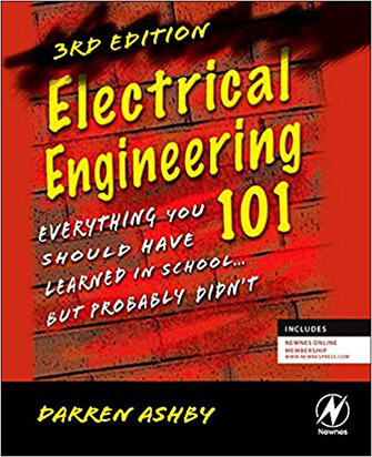 Electrical Engineering 101 - Everything You Should Have Learned in School, but Probably Didn't