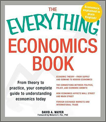 The Everything Economics Book by David A. Mayer and Melanie E. Fox