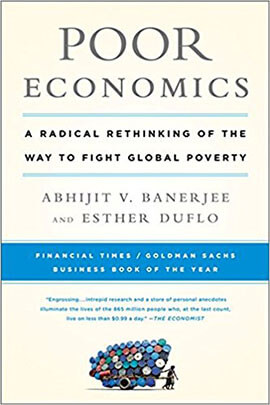 Poor Economics by Esther Duflo and Abhijit Banerjee