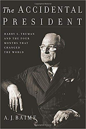 The Accidental President: Harry S. Truman and the Four Months That Changed the World 1st Edition-by A. J. Baime