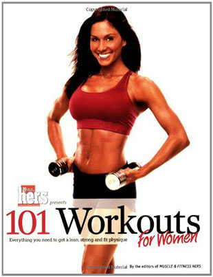 101 Workouts For Women: Everything Needed to Get a Lean, Strong, & Fit Physique