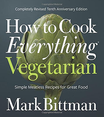 How to Cook Everything Vegetarian: Tenth Revised Anniversary Edition by Mark Bittman