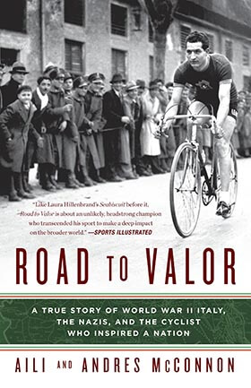 Road to Valor: True Story of WWII Italy, the Nazis, and the Cyclist Who Inspired a Nation by Aili McConnon
