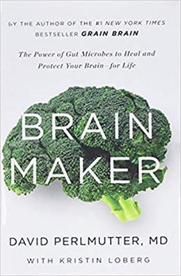 Brain Maker: Power of Gut Microbes to Protect and Heal Your Brain for Life
