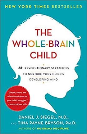 The Whole-Brain Child: 12 Revolutionary-Strategies to Nurture Your Child's Developing Mind