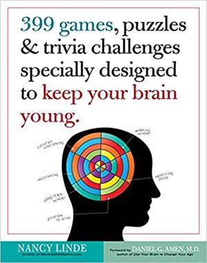 399 Games, Puzzles & Trivia Challenges, Specially Designed to Keep Your Brain Young. Paperback – September 25, 2012, by Nancy Linde