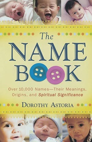 The Name Book: Over 10,000 Names by Dorothy Astoria