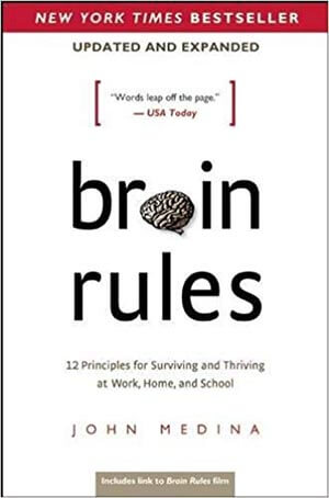 Brain Rules -12 Principles for Surviving and Thriving at Work, School and at Home