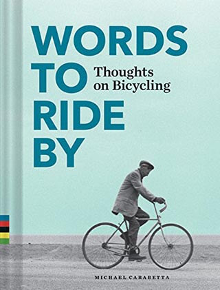 Words to Ride By: Thoughts on Bicycling by Michael Carabetta